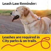 Leash Law Reminder: Leashes are required in City parks and on trails.