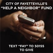 """City of Fayetteville's """"Help a Neighbor"""" Fund: text """"FAY"""" to 50155 to give."""