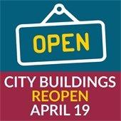 City Buildings Reopen April 19