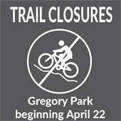 Trail Closures: Gregory Park, beginning April 22