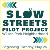 Slow Streets Pilot Project, Wilson Park Neighborhood, Beginning Tuesday, May 26