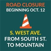 Road closure beginning Oct. 12, S. West Ave from South St. to Mountain