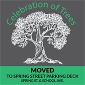 Celebration of Trees moved to Spring Street Parking Deck, Spring St. & School Ave.