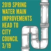 2019 Spring Water Main Improvements Head to March 19 City Council Meeting