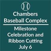 Chambers Baseball Complex Milestone Celebration and Ribbon Cutting July 6