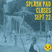 Splash Pad Closes Sept 22