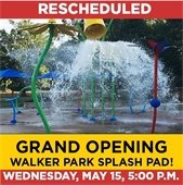 Grand Opening of Walker Park Splash Pad rescheduled for Wednesday, May 15, at 5:00 pm.