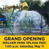 Grand Opening! Walker Park Splash Pad: 1:00 p.m. Saturday, May 11