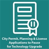 City Permit, Planning and License Applications to Pause for Technology Upgrade