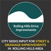City seeks input for street & drainage improvements in Rolling Hills area.