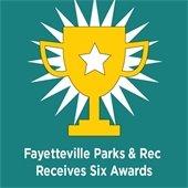 Fayetteville Parks & Rec Receives Six Awards