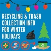 Recycling and Trash Collection 2018 Winter Holiday Schedule and More