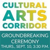 Cultural Arts Corridor Groundbreaking Ceremony: Thursday, Sept. 10, 3:30 p.m.