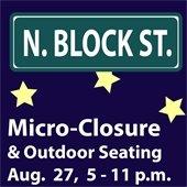 N. Block Street Micro-Closure & Outdoor Seating Aug. 27, 5 - 11 p.m.