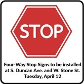 Four-Way Stop Signs to be installed at S. Duncan and W. Stone Tuesday, 4-12
