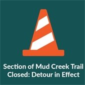 Section of Mud Creek Trail Closed. Detour in Effect
