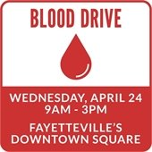 Blood Drive, Wednesday, April 24, 9 a.m. to 3 pm., Fayetteville's Downtown Square