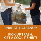 Final Fall Cleanup!  Pick up trash, get a cool T-shirt!