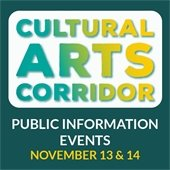 Cultural Arts Corridor Public Information Events, November 13 & 14
