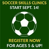 Soccer Skills Clinics start Sept. 14. Register Now for ages 5 and up.