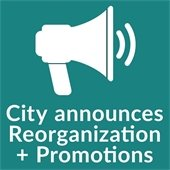 City Announces Reorganization and Promotions