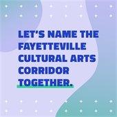 Let's Name the Fayetteville Cultural Arts Corridor Together
