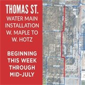 Thomas Street Water Main Installation, W. Maple to W. Hotz: Beginning this week through Mid-July