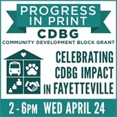 Progress in Print: Community Development Block Grant. Celebrating CDBG Impact in Fayetteville. 2 - 6 p.m. Wednesday, April 24