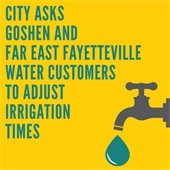 City asks Goshen and Far East Fayetteville Water customers to adjust irrigation times.