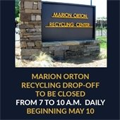 Marion Orton Recycling Drop-Off to be Closed 7 - 10 a.m. daily beginning May 10.