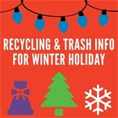 Recycling and Trash Infor for Winter Holiday