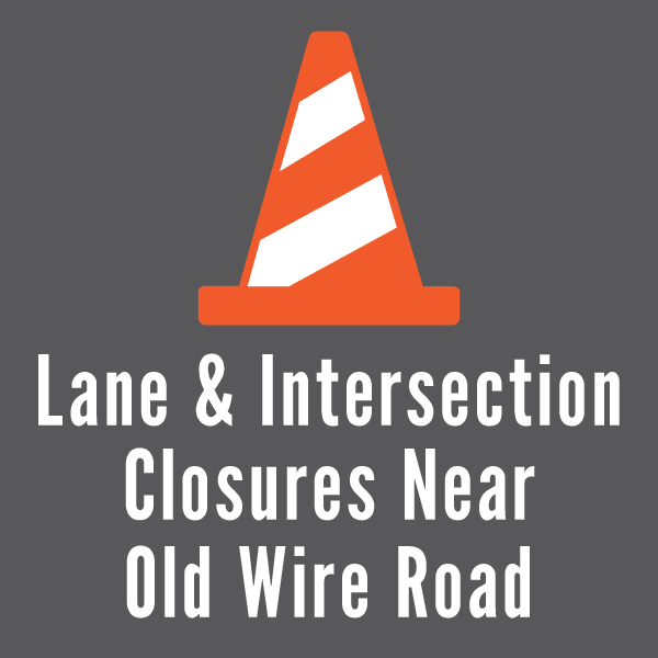 Lane and Intersection Closures Near Old Wire Road