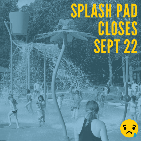 Splash Pad Season Ends Sept 22