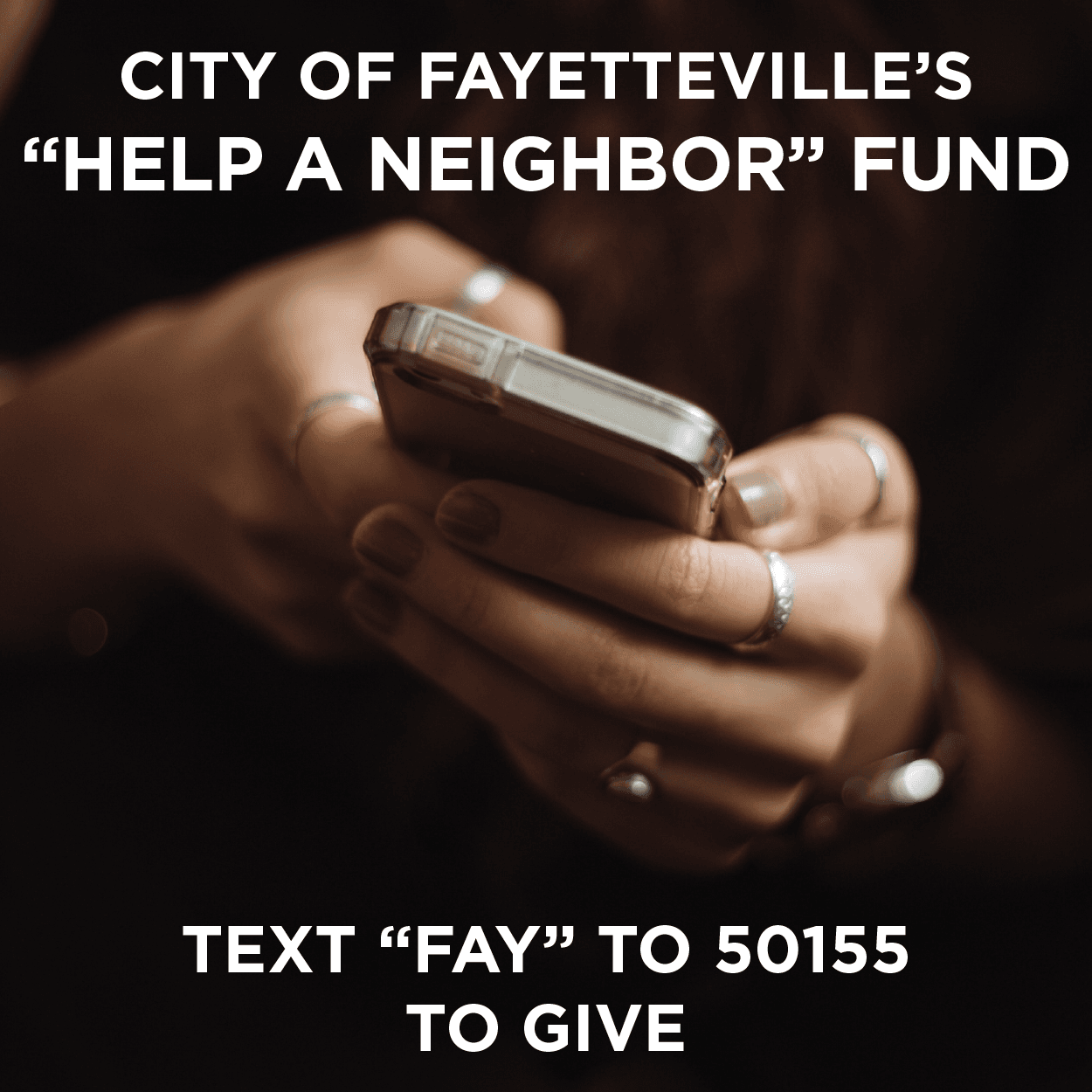 "City of Fayetteville ""Help a Neighbor"" Fund: text ""FAY"" to 50155 to donate."