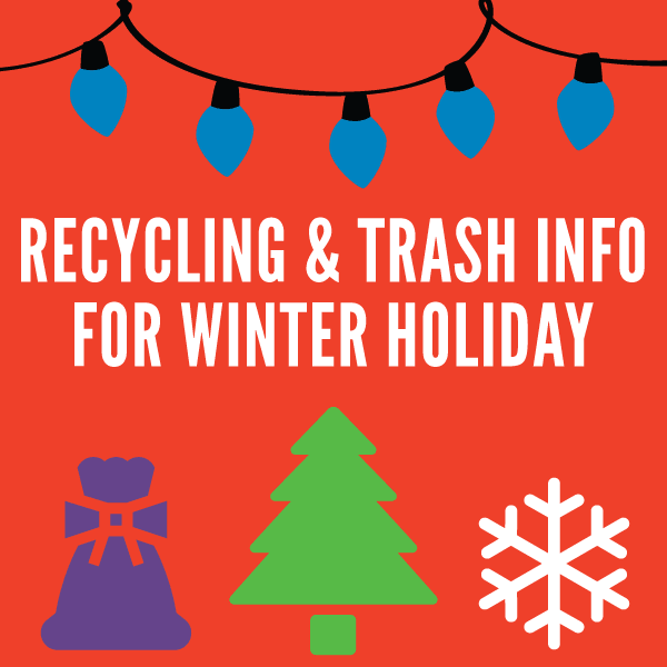 Recycling And Trash Info For Winter Holiday 2019