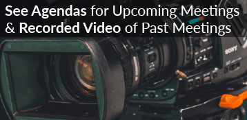 See Agendas for Upcoming Meetings and Recorded Video of Past Meetings
