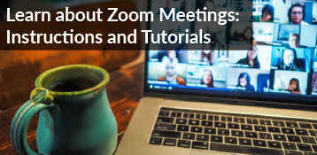 Learn About Zoom Meetings: Instructions and Tutorials