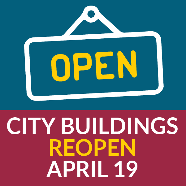 City Buildings Reopening April 19